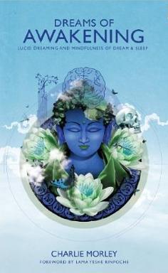 dreams of awakening lucid dreaming mindfulness of dream & sleep charlie morley