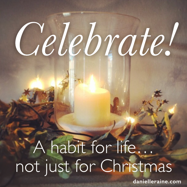 Celebrate: A habit for life…not just for Christmas.