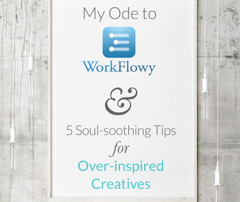 My Ode to Workflowy + 5 Tips for the Over-Inspired Creative