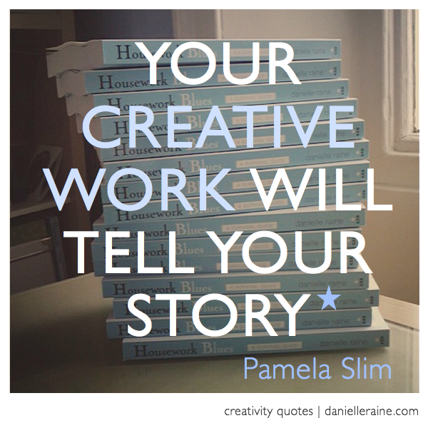 Pamela slim body of work creativity quote