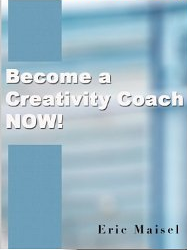 eric maisel become a creativity coach now book