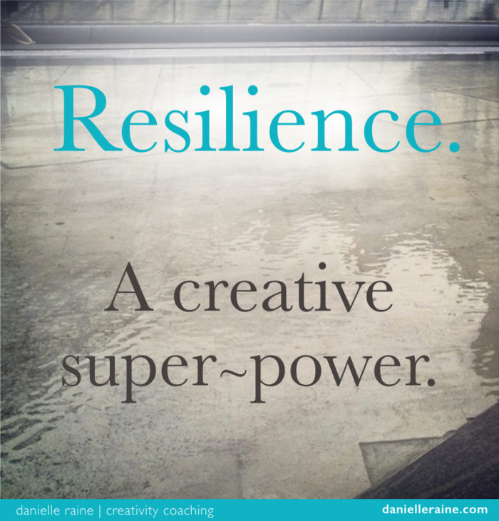 Resilience A Creative Super-power - Danielle Raine Creativity Coaching
