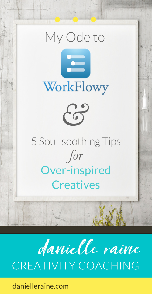 Ode to Workflowy tips for over inspired creative