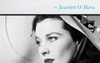 Reduce worry and overwhelm; have a Scarlett O'Hara Moment…