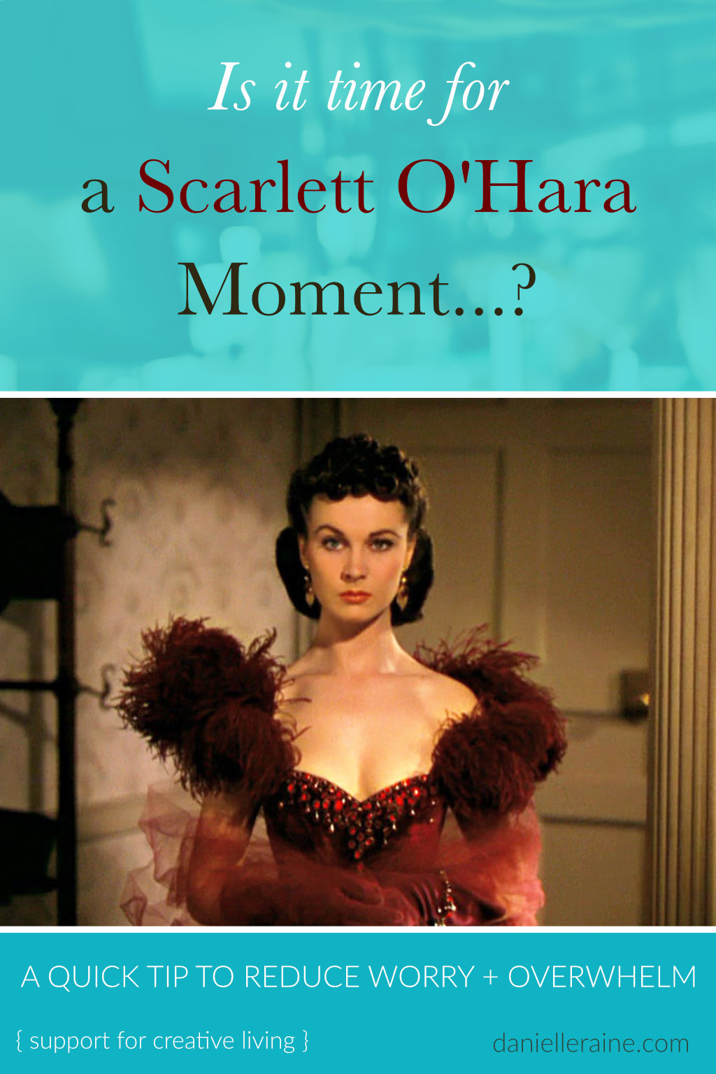 scarlett o hara moment reduce overwhelm fear worry