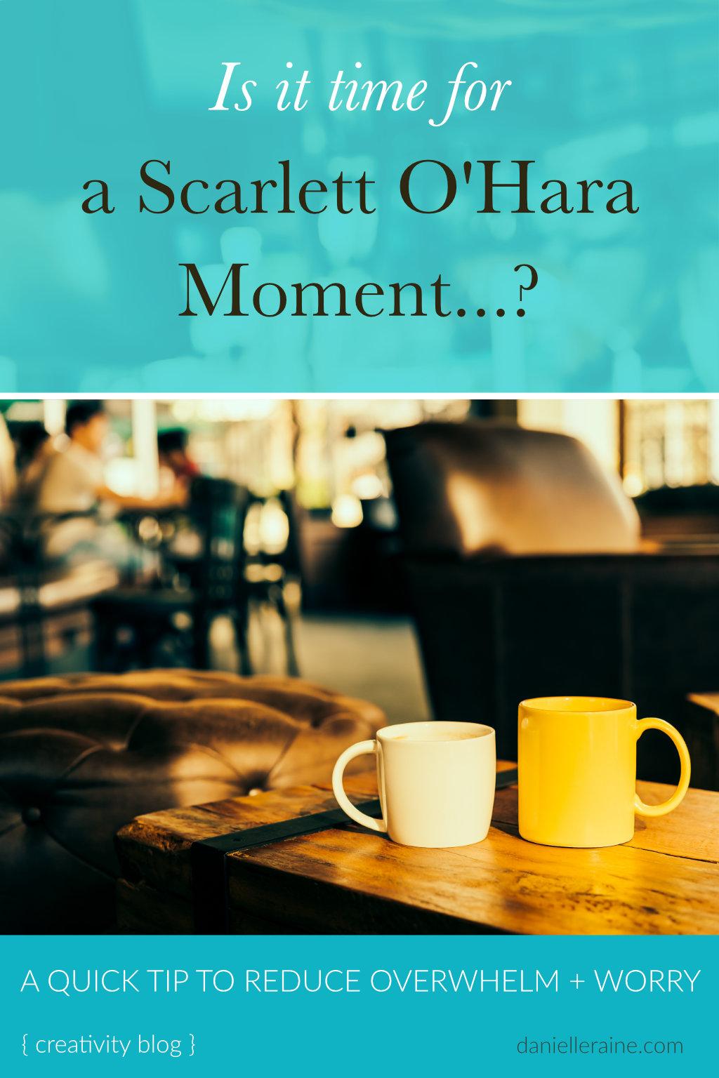 scarlett o hara moment reduce overwhelm fear worry