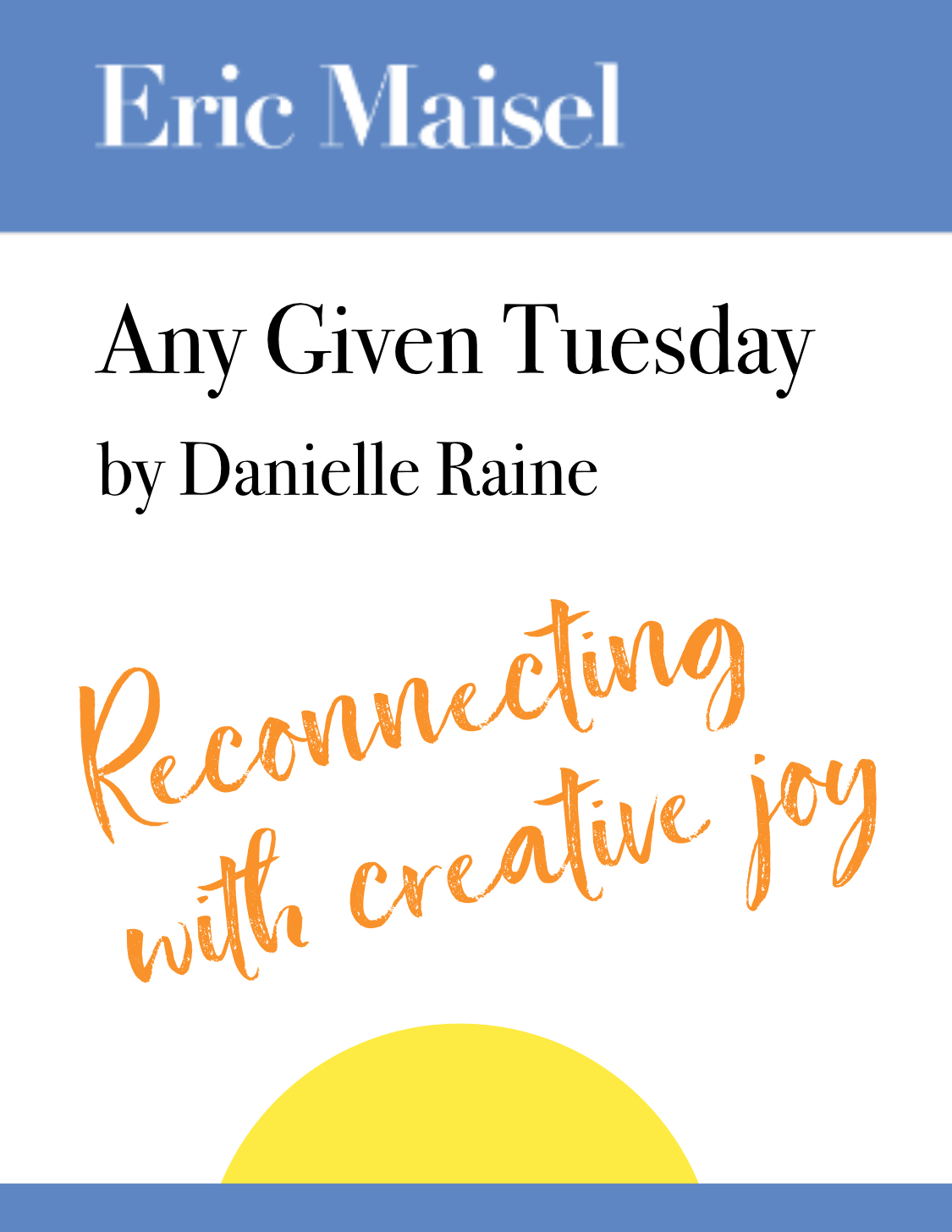 Any Given Tuesday reconnecting creative joy eric maisel blog