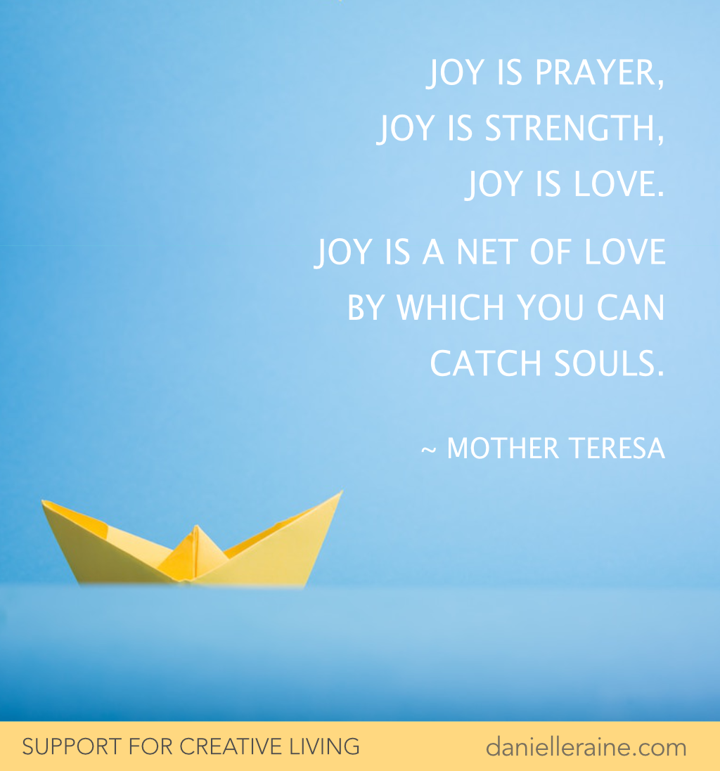 Joy is a net of love mother teresa quote danielle raine creativity coaching blog
