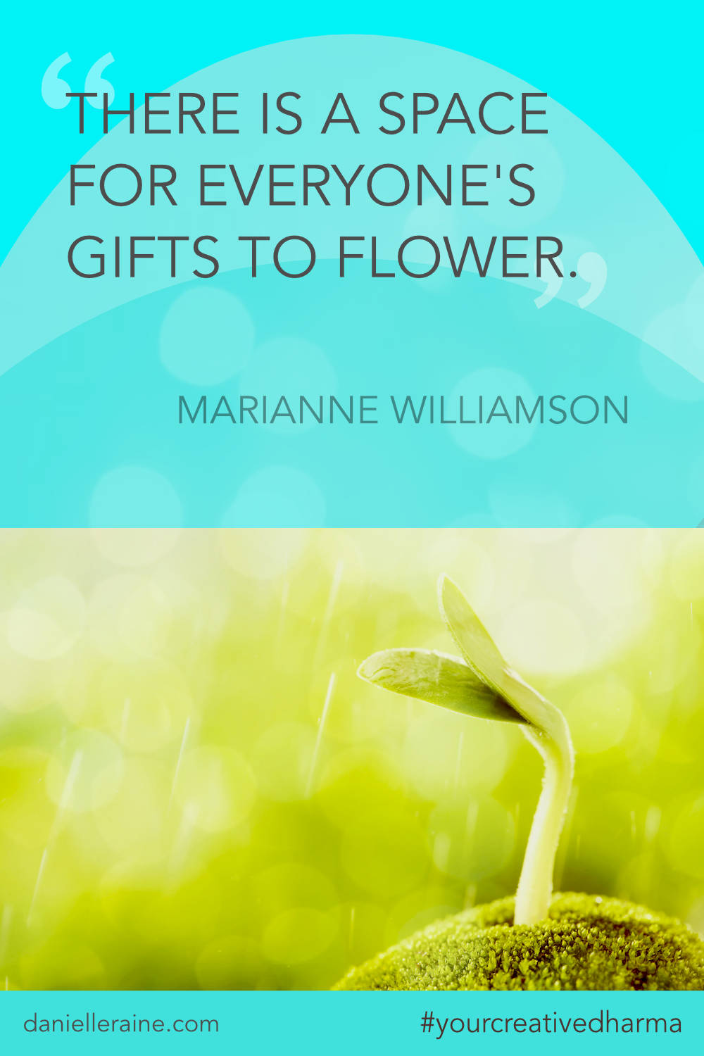 Your Creative Dharma quote marianne williamson gifts to flower