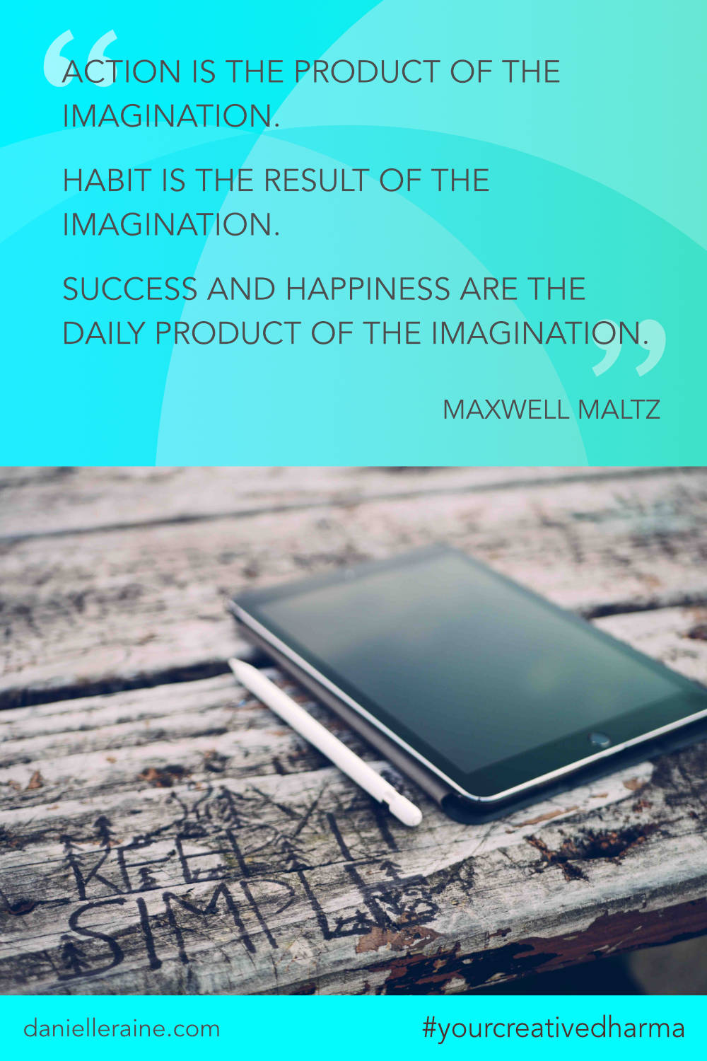 Your Creative Dharma quote maxwell maltz imagination