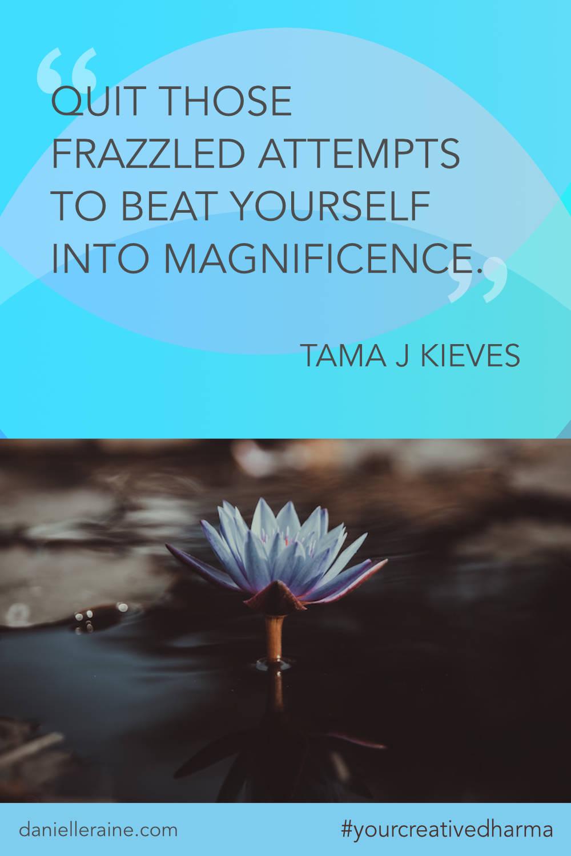 Your Creative Dharma quote tama j kieves magnificence