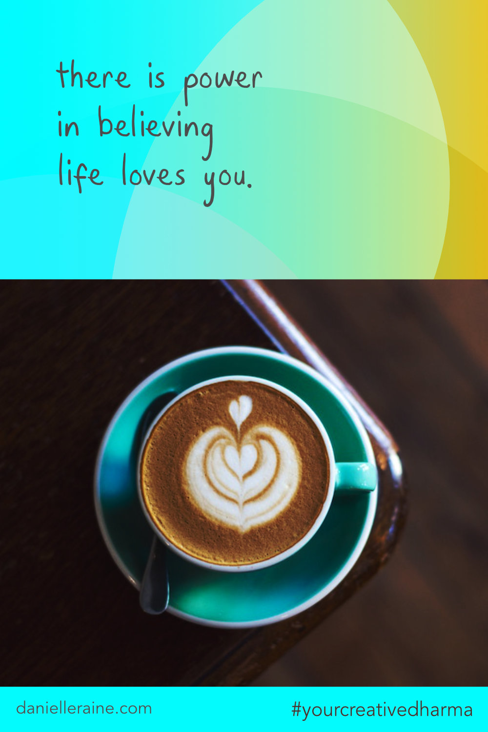 there is power in believing life loves you | your creative dharma turquoise coffee cup