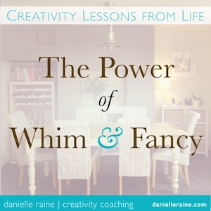 the power of whim and fancy creativity blog post