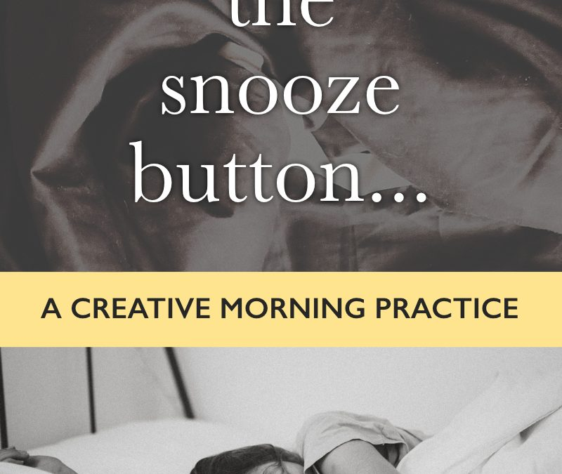 Hitting the snooze button: a creative morning practice