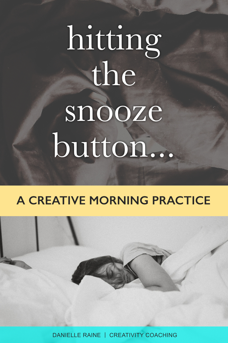 hitting the snooze button a creative morning practice danielle raine creativity coaching blog