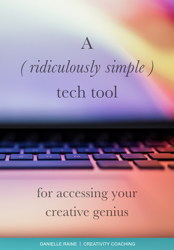 A ridiculously simple tech tool for accessing your creative genius danielle raine creativity coaching blog
