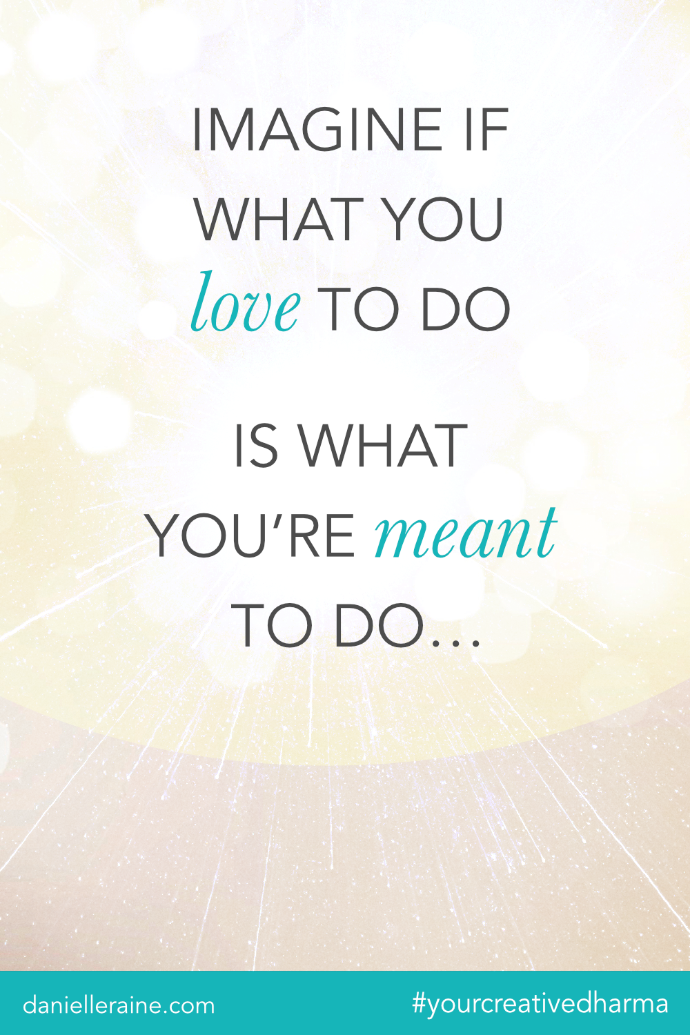 Your Creative Dharma quote what you love to do is what you're meant to do