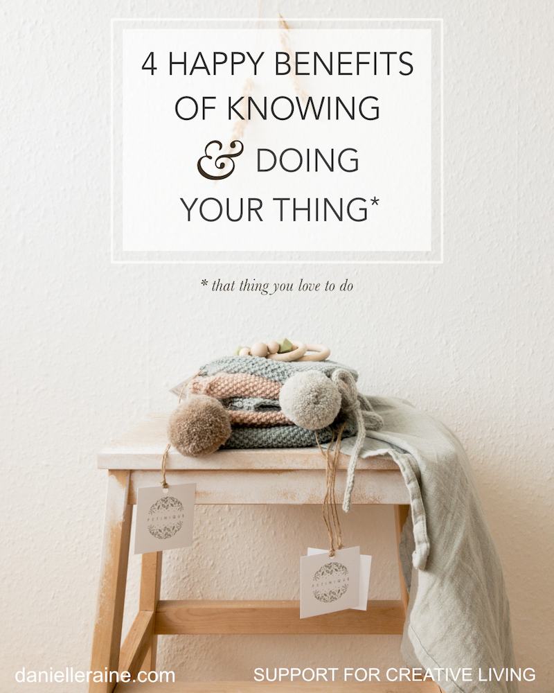 4 happy benefits of knowing and doing your thing