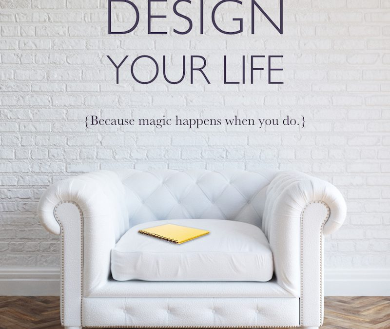 How to design your life (& why)