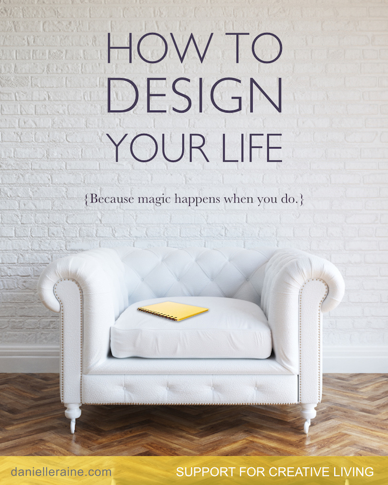 How to design your life danielle raine creativity blog