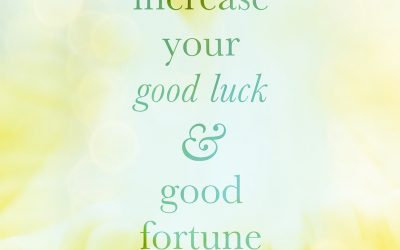 How to increase your good luck and good fortune