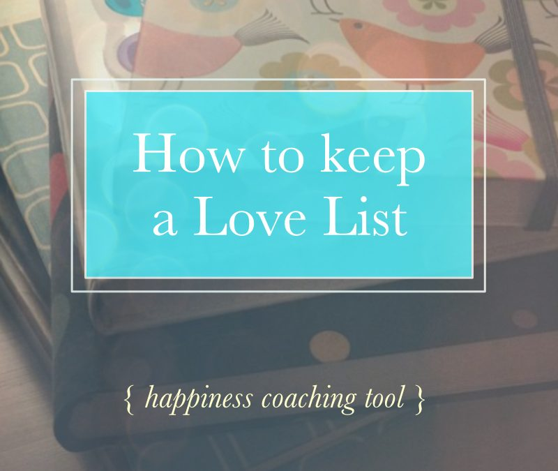 Keeping a Love List (Happiness Coaching Tool)