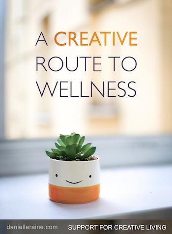 A creative route to wellness danielle raine creativity blog home page