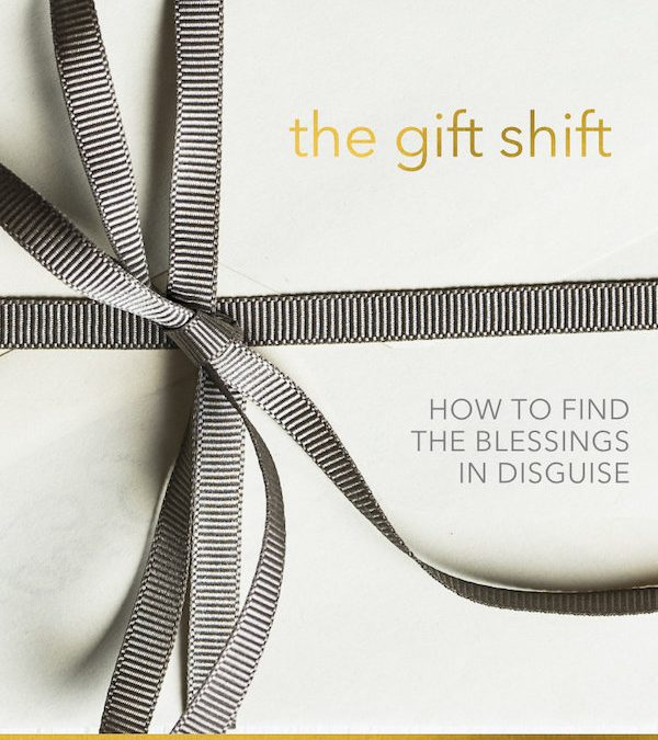 The Gift Shift: How to find the blessings in disguise