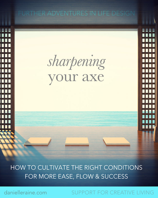 adventures in life design sharpening your axe daily practices creativity blog
